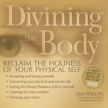Divining the Body: Reclaim the Holiness of Your Physical Self ebook by Jan Phillips