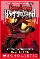 Welcome to Camp Slither (Goosebumps Horrorland #9) ebook by R.L. Stine