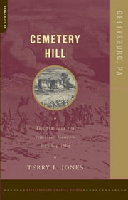 Cemetery Hill - The Struggle For The High Ground, July 1-3, 1863 ebook by Terry Jones