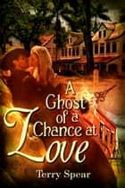 A Ghost of a Chance at Love ebook by Terry Spear