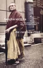 The Rainbow Road - From Tooting Broadway to Kalimpong Memoirs of an English Buddhist ebook by Sangharakshita