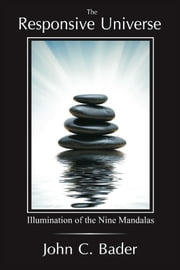 The Responsive Universe: Illumination of the Nine Mandalas ebook by Bader, John C.