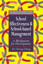 School Effectiveness And School-Based Management - A Mechanism For Development eBook by Yin Cheong Cheng