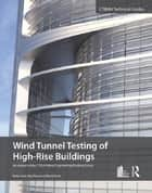Wind Tunnel Testing of High-Rise Buildings ebook by Peter Irwin, Roy Denoon, David Scott