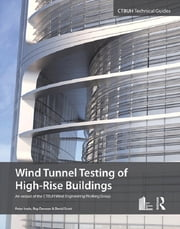 Wind Tunnel Testing of High-Rise Buildings ebook by Peter Irwin,Roy Denoon,David Scott