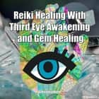 Reiki Healing With Third Eye Awakening and Gem Healing: Enhance Psychic Abilities and Awareness audiobook by Greenleatherr