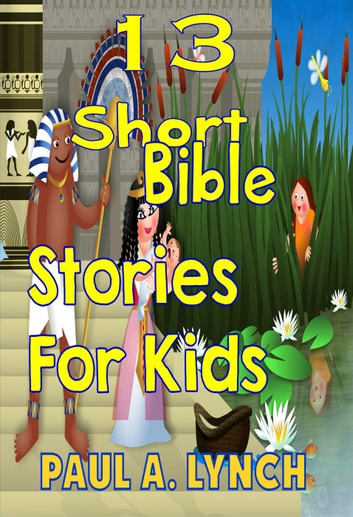 13 Short Bible Stories For Kids eBook by paul lynch