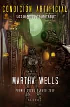 Condición artificial - Los diarios de Matabot ebook by Martha Wells