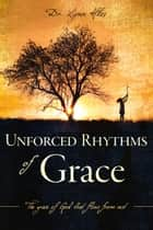 Unforced Rhythms of Grace ebook by Dr. Lynn Hiles