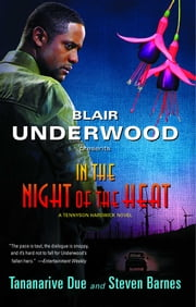 In the Night of the Heat - A Tennyson Hardwick Novel ebook by Blair Underwood,Tananarive Due,Steven Barnes