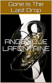 Gone Is The Last Drop ebook by Angelique LaFontaine