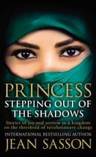 Princess: Stepping Out Of The Shadows ebook by Jean Sasson