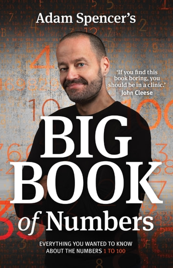 Adam Spencer's Big Book of Numbers - Everything you wanted to know about the numbers 1 to 100 ebook by Adam Spencer