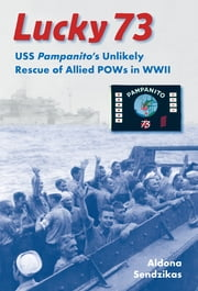Lucky 73 - USS Pampanito's Unlikely Rescue of Allied POWs in WWII ebook by Aldona Sendzikas