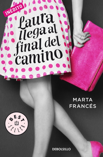 Laura llega al final del camino (Laura va a por todas 2) ebook by Marta Francés
