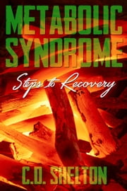 Metabolic Syndrome: Steps to Recovery ebook by C.D. Shelton