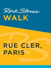 Rick Steves Walk: Rue Cler, Paris ebook by Rick Steves,Steve Smith,Gene Openshaw