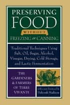 Preserving Food without Freezing or Canning ebook by The Gardeners and Farmers of Centre Terre Vivante,Deborah Madison,Eliot Coleman