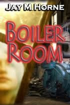 Boiler Room ebook by Jay M Horne