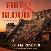 Fire And Blood - A History Of Mexico audiobook by T. R. Fehrenbach