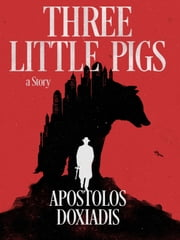 Three Little Pigs: A Novel ebook by Apostolos Doxiadis
