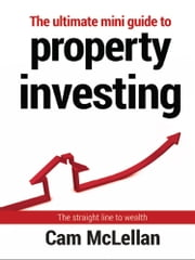 The Ultimate Mini Guide to Property Investing ebook by Cam McLellan
