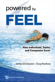 Powered by Feel - How Individuals, Teams, and Companies Excel ebook by James G S Clawson,Doug Newburg