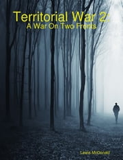 Territorial War 2: A War On Two Fronts ebook by Lewis McDonald