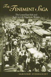 The Tenement Saga: The Lower East Side and Early Jewish American Writers ebook by Sternlicht, Sanford