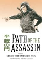 Path of the Assassin Volume 8: Shinobi With Extending Fists ebook by Kazuo Koike, Goseki Kojima