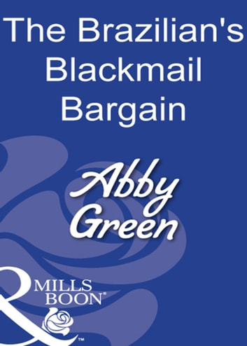 The Brazilian's Blackmail Bargain (Mills & Boon Modern) 電子書籍 by Abby Green