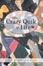 The Crazy Quilt of Life ebook by Lida Beaty-Jackson
