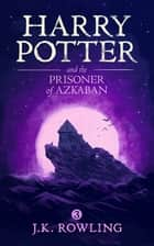 Harry Potter and the Prisoner of Azkaban ekitaplar by J.K. Rowling