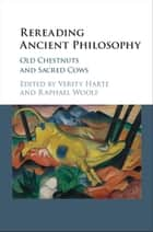 Rereading Ancient Philosophy - Old Chestnuts and Sacred Cows ebook by Verity Harte, Raphael Woolf