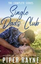 Single Dads Club (The Complete Series) ebook by Piper Rayne