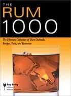 Rum 1000 - The Ultimate Collection of Rum Cocktails, Recipes, Facts, and Resources ebook by Ray Foley