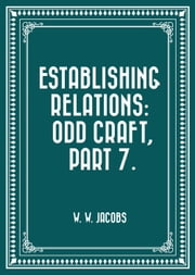 Establishing Relations: Odd Craft, Part 7. ebook by W. W. Jacobs