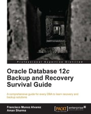Oracle Database 12c Backup and Recovery Survival Guide ebook by Francisco Munoz Alvarez, Aman Sharma