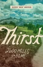 Thirst - 2600 Miles to Home ebook by Heather Anderson