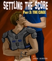 Settling the Score -- Part 3: The Cage - First Time Gay Sports Erotica ebook by Josh Hunter