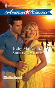 Baby Makes Six ebook by Shelley Galloway