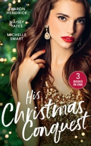His Christmas Conquest: The Sheikh's Christmas Conquest / A Christmas Vow of Seduction / Claiming His Christmas Consequence (One Night With Consequences) (Mills & Boon M&B) ebook by Sharon Kendrick, Maisey Yates, Michelle Smart