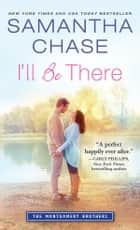 I'll Be There ebook by Samantha Chase
