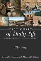 Dictionary of Daily Life in Biblical & Post-Biblical Antiquity: Clothing ebook by Yamauchi, Edwin M, Wilson,...
