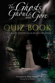 The Ghosts, Ghouls and Gore Quiz Book - Test Your Spooktacular Knowledge ebook by Philip Solomon