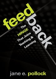 Feedback - The Hinge That Joins Teaching and Learning ebook by Jane E. Pollock
