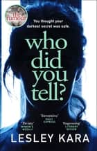 Who Did You Tell? - From the bestselling author of The Rumour ebook by Lesley Kara