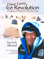 Dave Genz: Ice Revolution - Bringing Ice Fishing Out Of The Stone Age ebook by Mark Strand