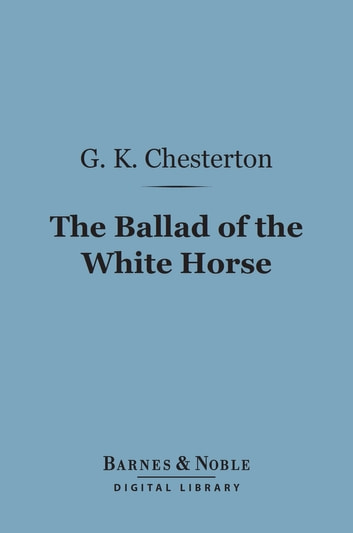 The Ballad of the White Horse (Barnes & Noble Digital Library) eBook by G. K. Chesterton