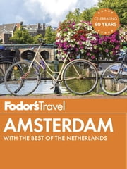 Fodor's Amsterdam - with the Best of the Netherlands ebook by Fodor's